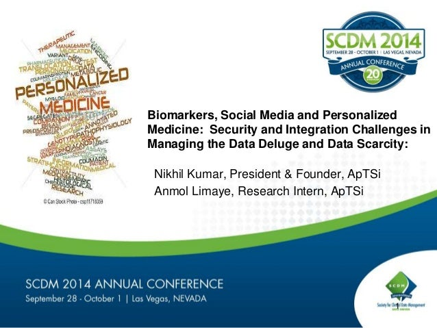 Biomarkers, Social Media and Personalized  Medicine: Security and Integration Challenges in  Managing the Data Deluge and ...
