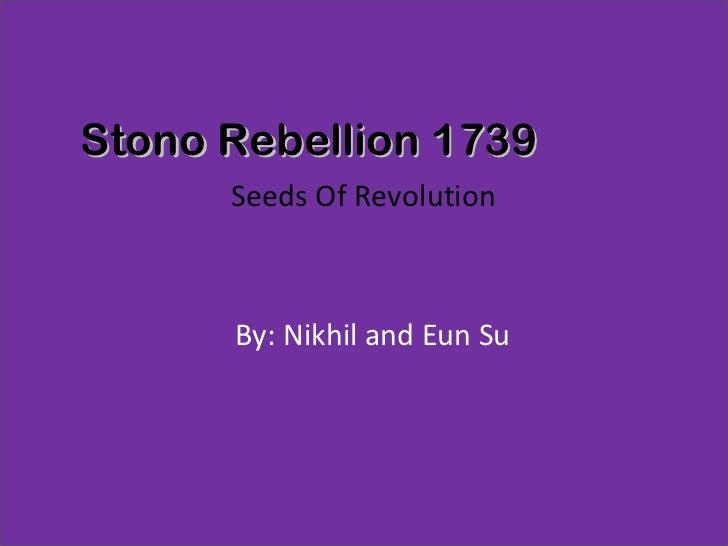 Seeds Of Revolution  By: Nikhil and Eun Su  Stono Rebellion 1739