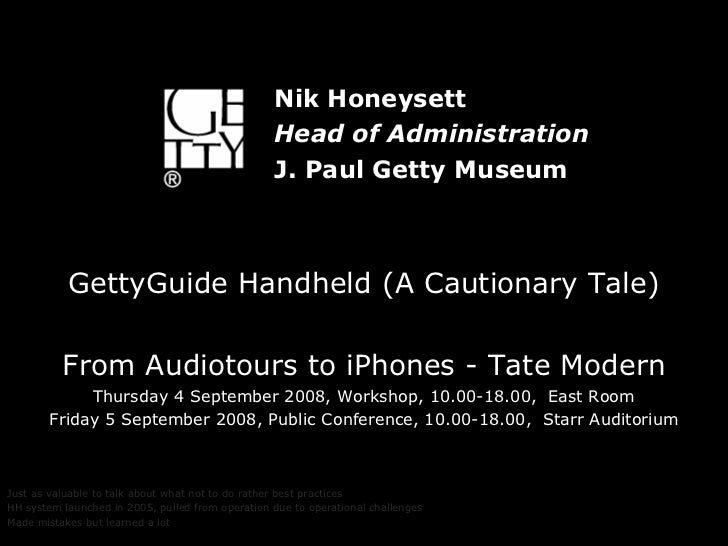 GettyGuide Handheld (A Cautionary Tale) From Audiotours to iPhones - Tate Modern Thursday 4 September 2008, Workshop, 10.0...