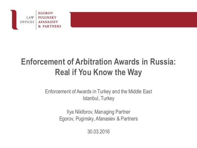 © Egorov Puginsky Afanasiev & Partners Enforcement of Arbitration Awards in Russia: Real if You Know the Way Enforcement o...