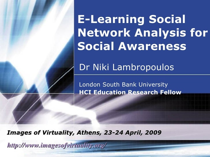E-Learning Social Network Analysis for Social Awareness Dr Niki Lambropoulos London South Bank University  HCI Education R...