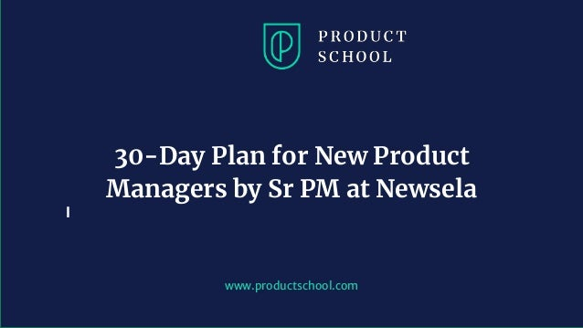 www.productschool.com 30-Day Plan for New Product Managers by Sr PM at Newsela