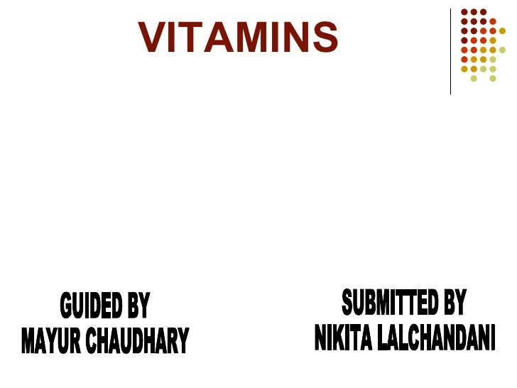 VITAMINS SUBMITTED BY NIKITA LALCHANDANI GUIDED BY MAYUR CHAUDHARY