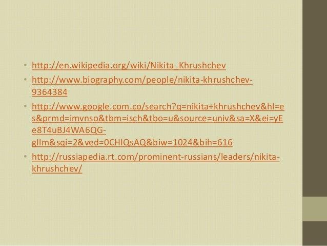 • http://en.wikipedia.org/wiki/Nikita_Khrushchev• http://www.biography.com/people/nikita-khrushchev-  9364384• http://www....