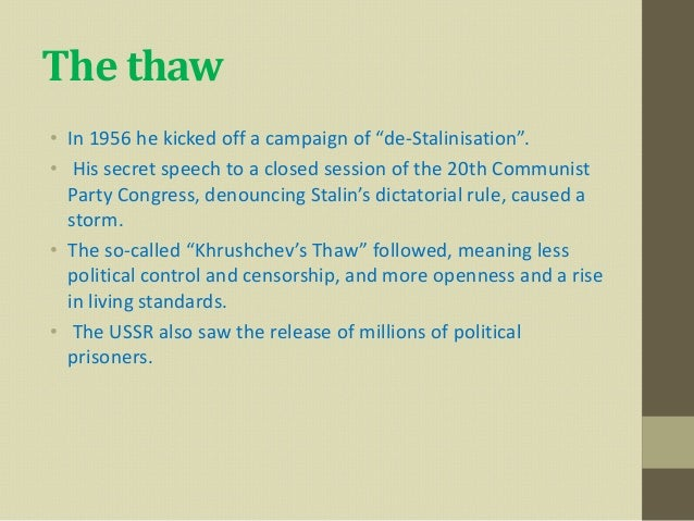 """The thaw• In 1956 he kicked off a campaign of """"de-Stalinisation"""".• His secret speech to a closed session of the 20th Commu..."""