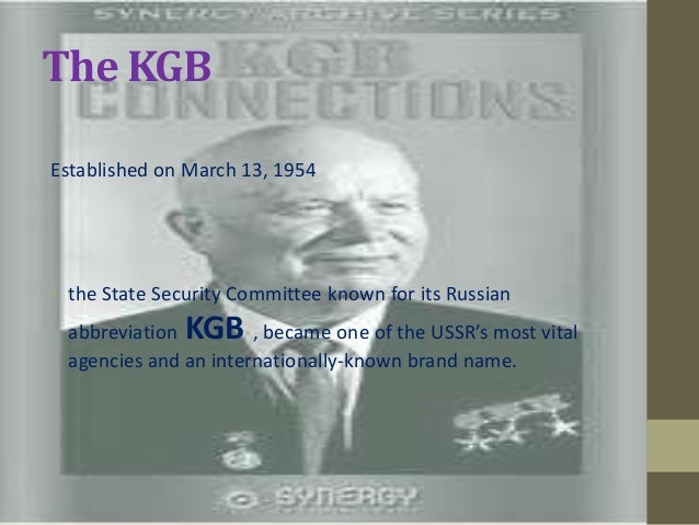The KGBEstablished on March 13, 1954• the State Security Committee known for its Russian abbreviation  KGB    , became one...
