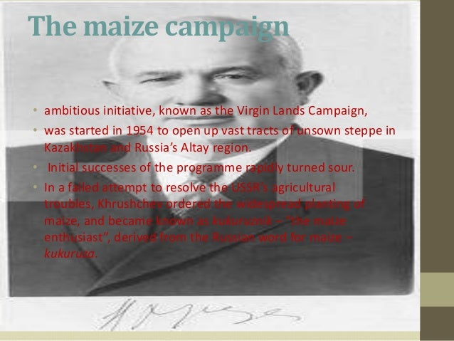 The maize campaign• ambitious initiative, known as the Virgin Lands Campaign,• was started in 1954 to open up vast tracts ...