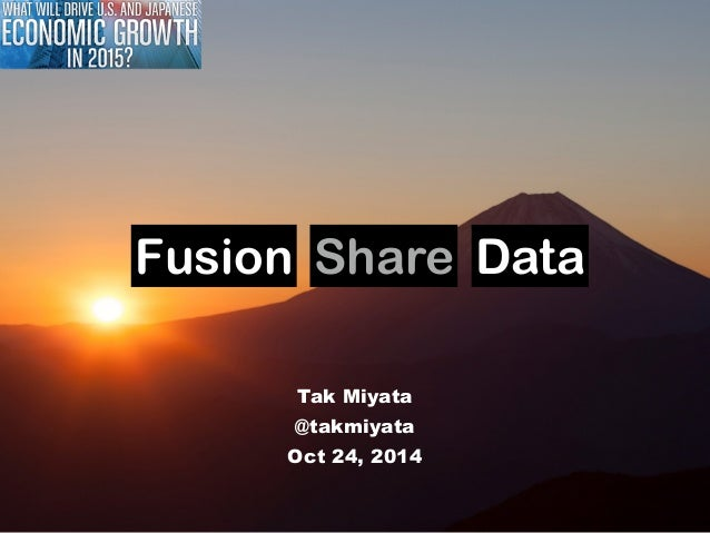 Fusion Share Data  Tak Miyata  @takmiyata  Oct 24, 2014