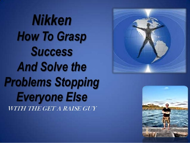 NikkenHow To GraspSuccessAnd Solve theProblems StoppingEveryone ElseWITH THE GET A RAISE GUY