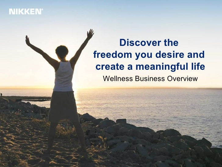 Discover the  freedom you desire and  create a meaningful life Wellness Business Overview