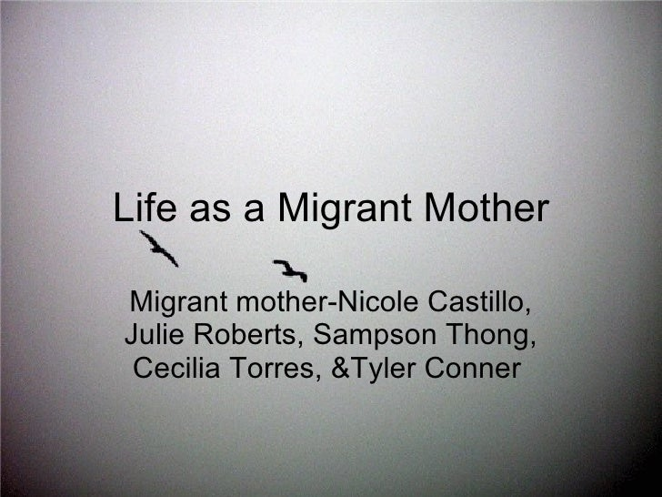 Life as a Migrant Mother Migrant mother-Nicole Castillo, Julie Roberts, Sampson Thong, Cecilia Torres, &Tyler Conner