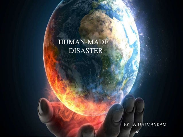 Human Made Natural Disasters