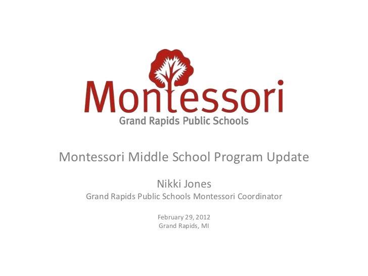 Montessori Middle School Program Update                     Nikki Jones    Grand Rapids Public Schools Montessori Coordina...