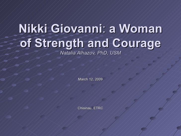Nikki Giovanni :  a Woman of Strength and Courage Natalia Alhazov, PhD, USM March 12, 2009 Chisinau, ETRC