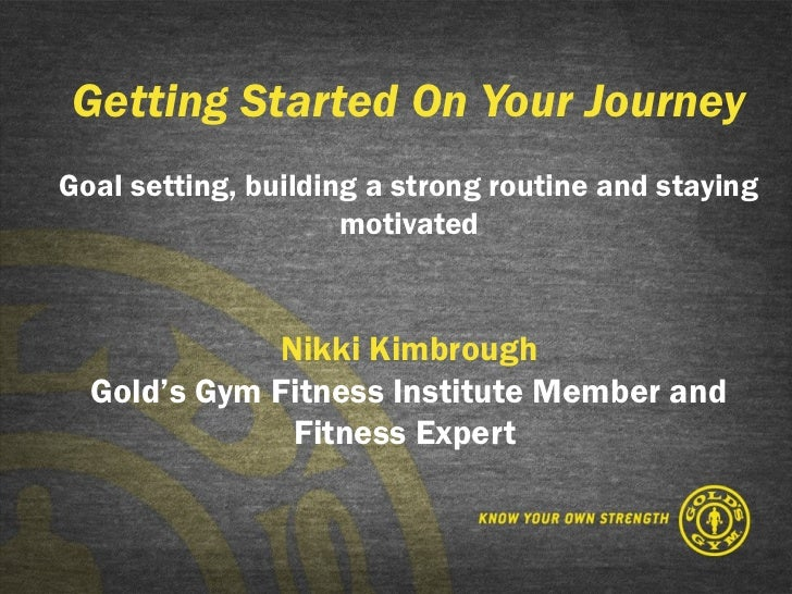 Getting Started On Your JourneyGoal setting, building a strong routine and staying                     motivated          ...