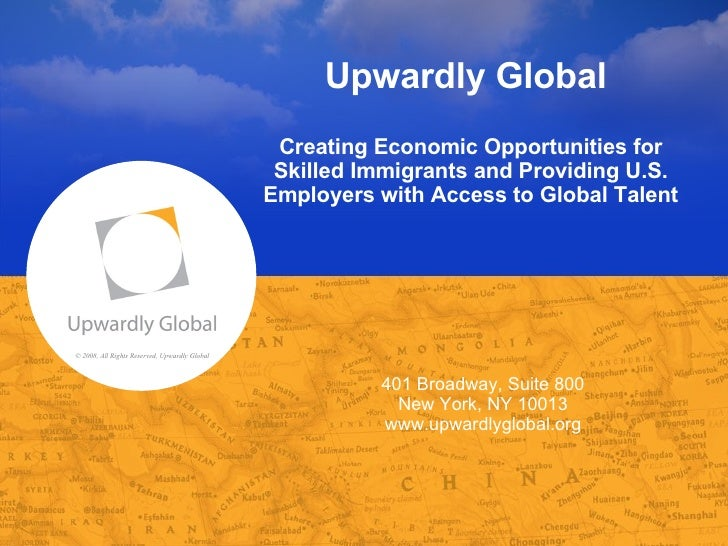 © 2008, All Rights Reserved, Upwardly Global Upwardly Global  Creating Economic Opportunities for Skilled Immigrants and P...