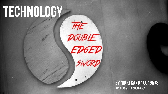 essay on technology a double edged weapon A double-edged sword - the pros and cons of censorship  with the explosion of communication technology,  it serves as a valuable weapon.