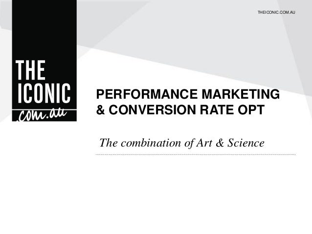 THEICONIC.COM.AUPERFORMANCE MARKETING& CONVERSION RATE OPTThe combination of Art & Science