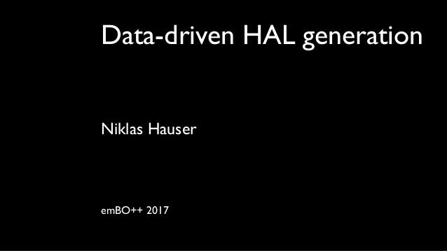 Data-driven HAL generation Niklas Hauser emBO++ 2017