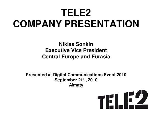 TELE2 COMPANY PRESENTATION                Niklas Sonkin           Executive Vice President          Central Europe and Eur...