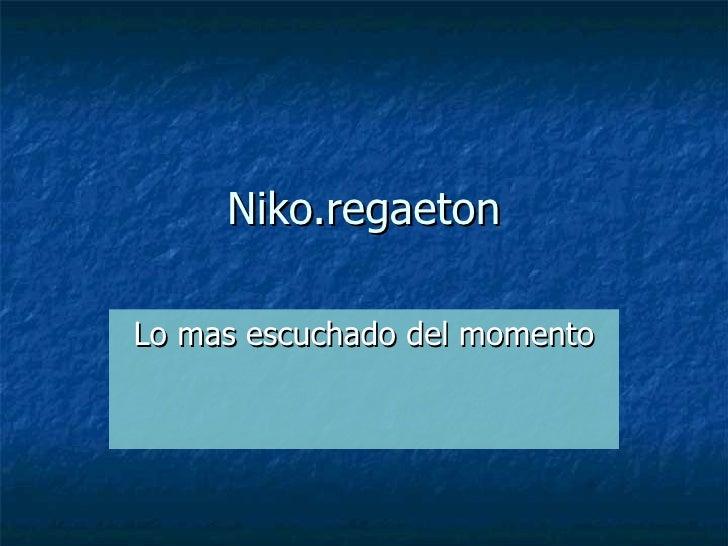 Niko.regaeton Lo mas escuchado del momento