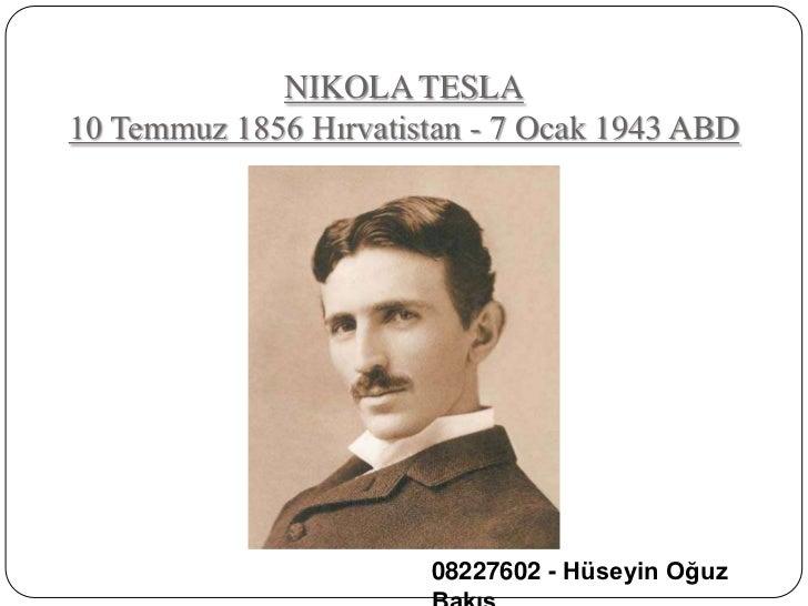 NIKOLA TESLA10 Temmuz 1856 Hırvatistan - 7 Ocak 1943 ABD                       08227602 - Hüseyin Oğuz
