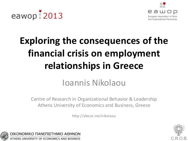 Exploring the consequences of thefinancial crisis on employmentrelationships in GreeceIoannis NikolaouCentre of Research i...