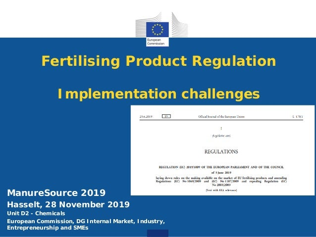 Fertilising Product Regulation Implementation challenges ManureSource 2019 Hasselt, 28 November 2019 Unit D2 - Chemicals E...