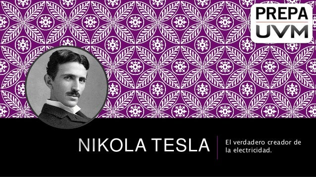 NIKOLA TESLA El verdadero creador de la electricidad.
