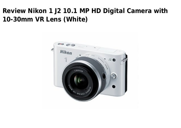 Review Nikon 1 J2 10.1 MP HD Digital Camera with10-30mm VR Lens (White)
