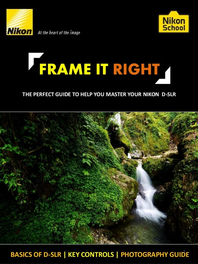 BASICS OF D-SLR | KEY CONTROLS | PHOTOGRAPHY GUIDE THE PERFECT GUIDE TO HELP YOU MASTER YOUR NIKON D-SLR FRAME IT RIGHT 1