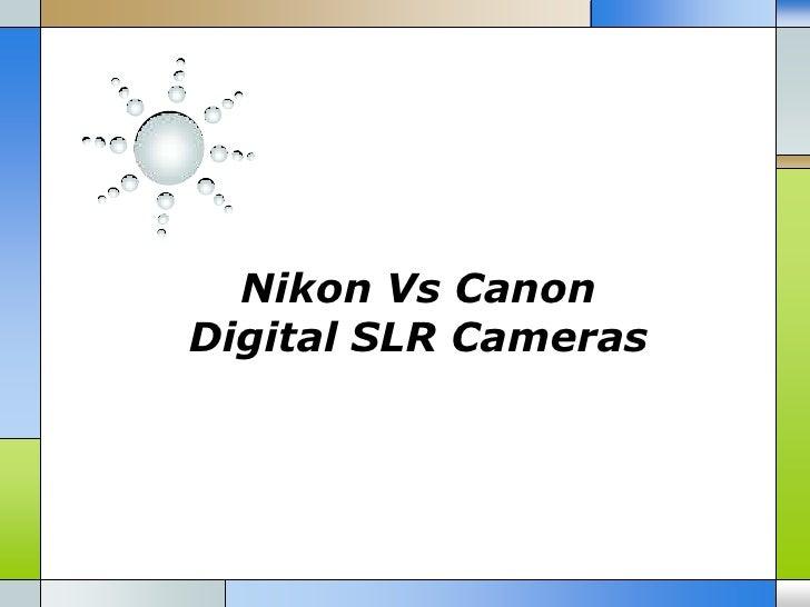 Nikon Vs CanonDigital SLR Cameras