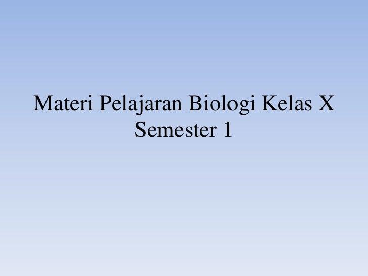 Materi Pelajaran Biologi Kelas X           Semester 1