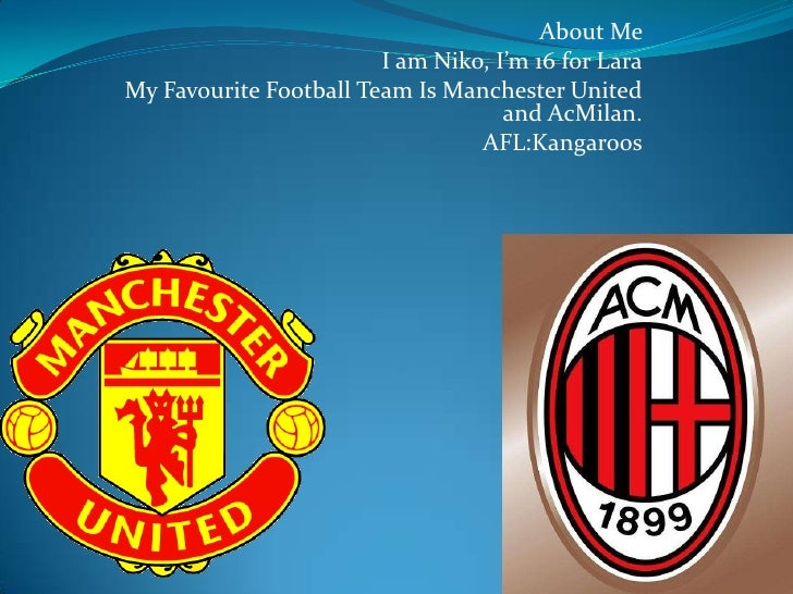 About Me <br />I am Niko, I'm 16 for Lara<br />My Favourite Football Team Is Manchester United and AcMilan.<br />AFL:Kanga...