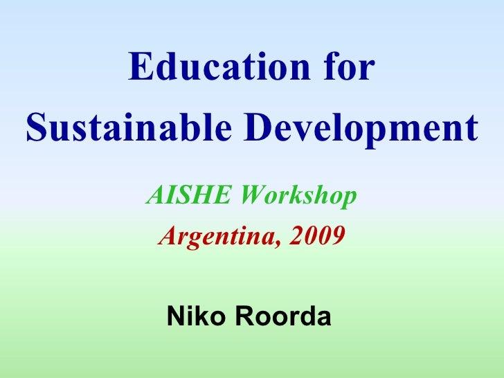 Education for Sustainable Development Niko Roorda AISHE Workshop Argentina, 2009