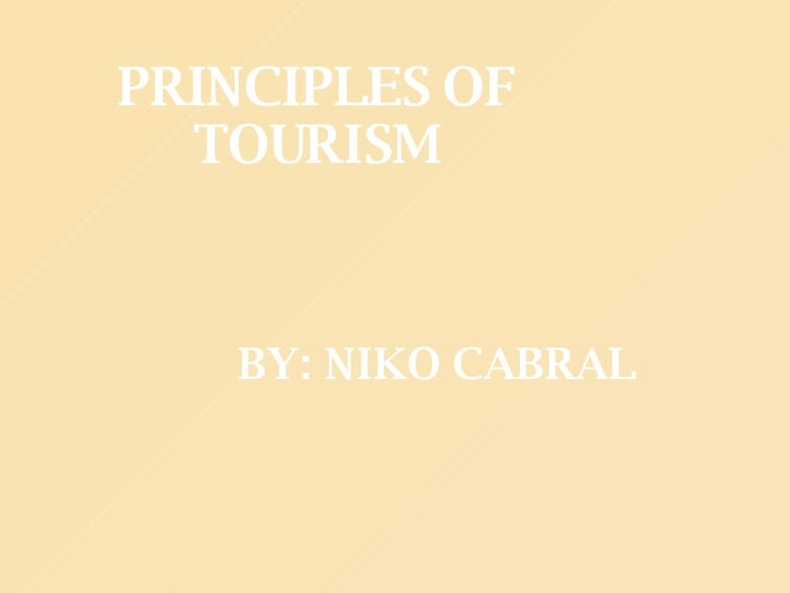 PRINCIPLES OF TOURISM BY: NIKO CABRAL