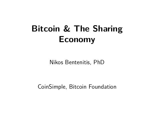 Bitcoin & The Sharing  Economy  Nikos Bentenitis, PhD  CoinSimple, Bitcoin Foundation