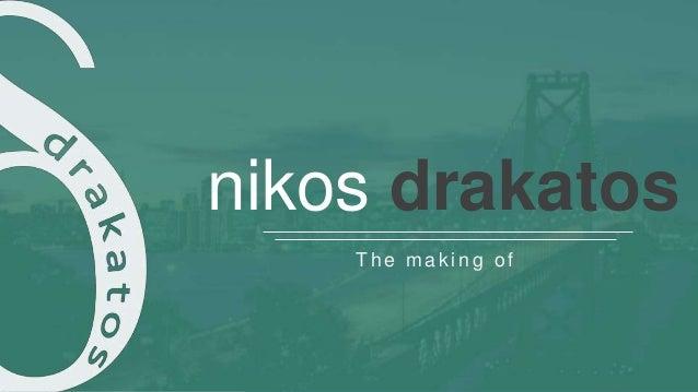 Copyrights 2014 - Nikos Drakatos © 1 Copyrights 2014 - Nikos Drakatos © nikos drakatos The mak ing of