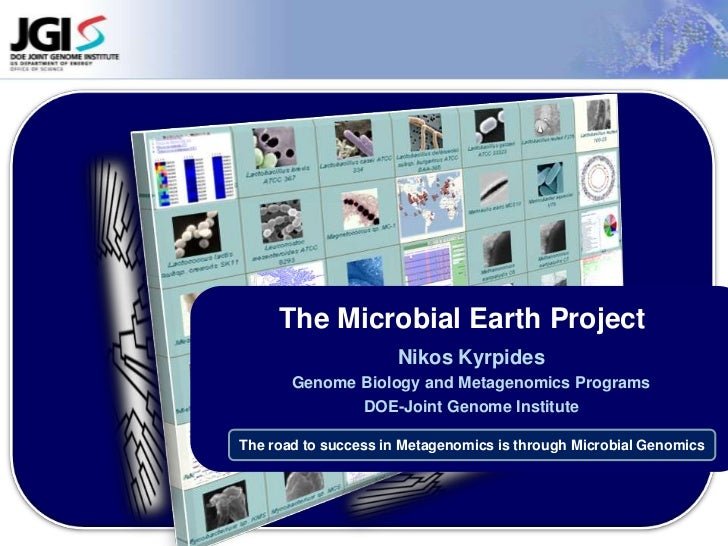 The Microbial Earth Project <br />Nikos Kyrpides<br />Genome Biology and MetagenomicsPrograms<br />DOE-Joint Genome Instit...