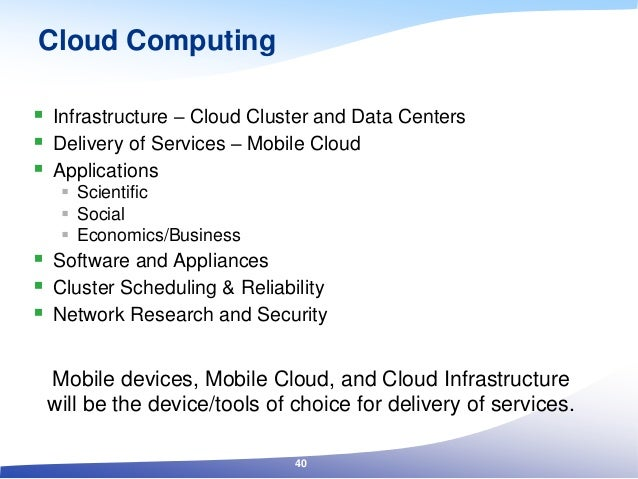 Cloud Computing  Infrastructure – Cloud Cluster and Data Centers  Delivery of Services – Mobile Cloud  Applications  S...