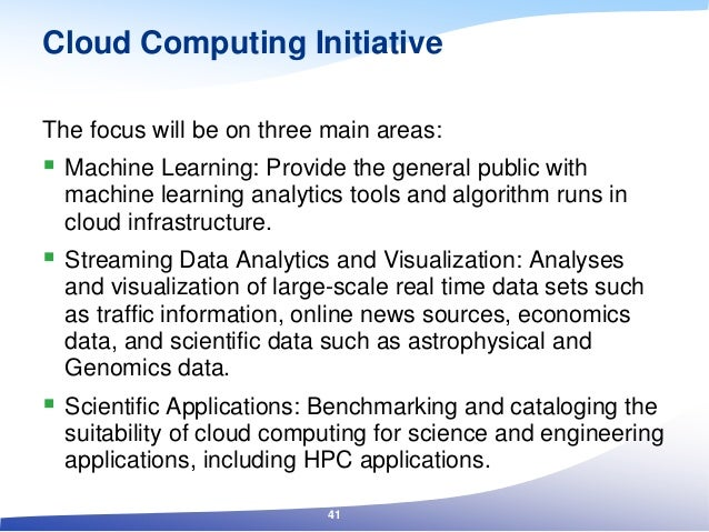 Cloud Computing Initiative The focus will be on three main areas:  Machine Learning: Provide the general public with mach...