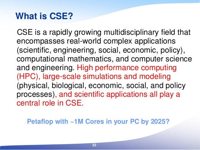 What is CSE? CSE is a rapidly growing multidisciplinary field that encompasses real-world complex applications (scientific...