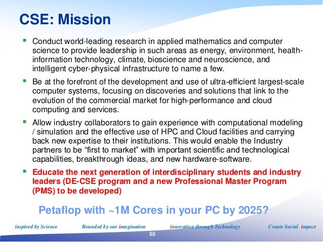 CSE: Mission  Conduct world-leading research in applied mathematics and computer science to provide leadership in such ar...