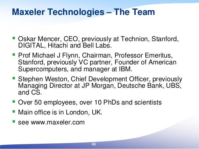  Oskar Mencer, CEO, previously at Technion, Stanford, DIGITAL, Hitachi and Bell Labs.  Prof Michael J Flynn, Chairman, P...