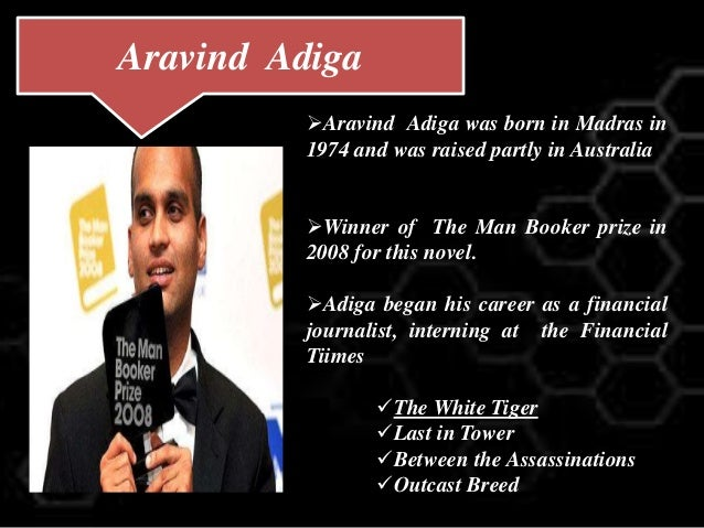 white tiger arvind adiga Adiga is a real writer - that is to say, someone who forges an original voice and  vision' - sunday times balram halwai is the white tiger - the smartest boy in his .