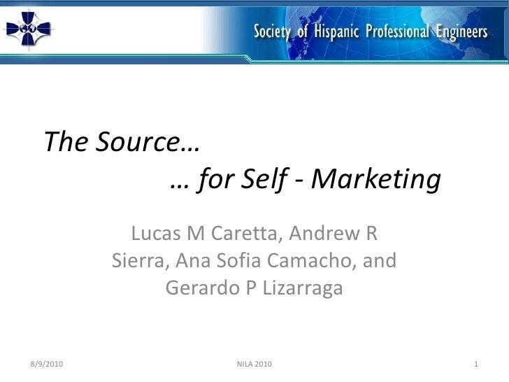 The Source…… for Self - Marketing<br />Lucas M Caretta, Andrew R Sierra, Ana Sofia Camacho, and Gerardo P Lizarraga<b...