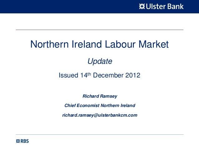 Northern Ireland Labour Market                 Update      Issued 14th December 2012               Richard Ramsey       Ch...