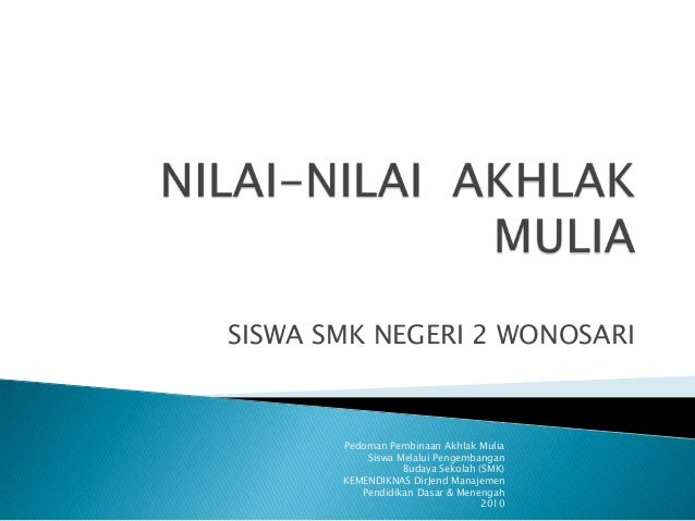 SISWA SMK NEGERI 2 WONOSARI Pedoman Pembinaan Akhlak Mulia Siswa Melalui Pengembangan Budaya Sekolah (SMK) KEMENDIKNAS Dir...