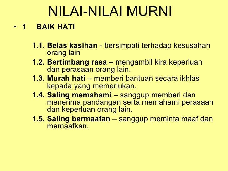 NILAI-NILAI MURNI• 1    BAIK HATI      1.1. Belas kasihan - bersimpati terhadap kesusahan           orang lain      1.2. B...