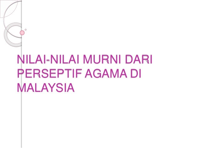 NILAI-NILAI MURNI DARI PERSEPTIF AGAMA DI MALAYSIA